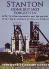 Stanton Gone But Not Forgotten - A Derbyshire Ironworks and its people, by Stephen Flinders & Danny Corns